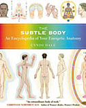 The Subtle Body: An Encyclopedia of Your Energetic Anatomy (pb)